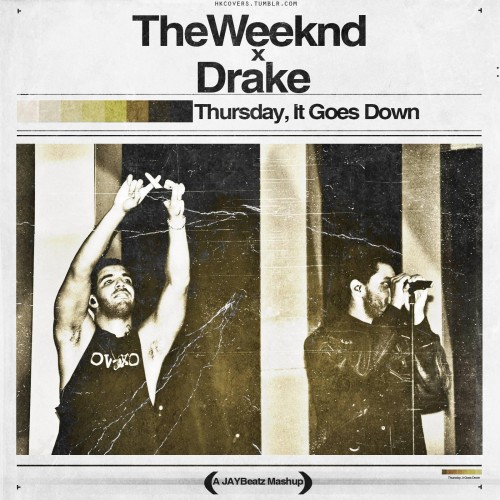 drake-the-weeknd-thursday-it-goes-down-jaybeatz-mashup